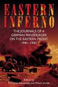 Eastern Inferno : The Journals of a German Panzerjager on the Eastern Front, 1941�43