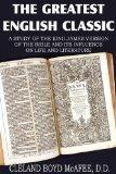The Greatest English Classic, A Study of the King James Version of the Bible and It's Influe...