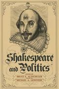 Shakespeare and Politics : What a Sixteenth-Century Playwright Can Tell Us about Twenty-Firs...