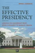 Effective Presidency : Lessons on Leadership from John F. Kennedy to Barack Obama