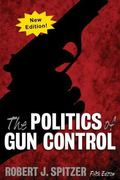 Politics of Gun Control : Sixth Edition