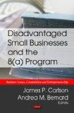 Disadvantaged Small Business and the 8(A) Program (Business Issues, Competition and Entrepre...