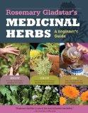 Rosemary Gladstar's Medicinal Herbs: A Beginner's Guide: 33 Healing Herbs to Know, Grow, and...
