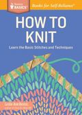 How to Knit : Learn the Basic Stitches and Techniques. a Storey Basics Title