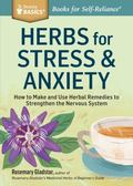 Herbs for Stress and Anxiety : How to Make and Use Herbal Remedies to Strengthen the Nervous...