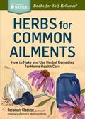 Herbs for Common Ailments : How to Make and Use Herbal Remedies for Home Health Care. a Stor...
