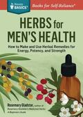 Herbs for Men's Health : How to Make and Use Herbal Remedies for Increased Energy, Strength,...