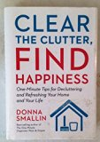 Clear the Clutter, Find Happiness: One-Minute Tips for Decluttering and Refreshing Your Home...