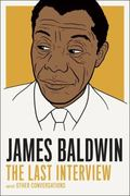 James Baldwin: the Last Interview : And Other Conversations
