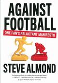 Against Football : A Reluctant Manifesto