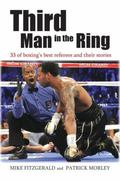Third Man in the Ring : 33 of Boxing's Best Referees and Their Stories