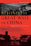 Behind the Great Wall of China : Straight Talk from a Western Expatriate