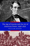 Age of Lincoln and the Art of American Power, 1848-1876