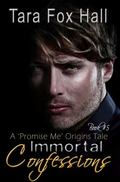 Immortal Confessions : Book 5, Promise Me Series