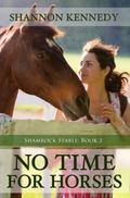 No Time for Horses : Shamrock Stable Series, Bk. 2