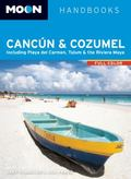 Moon Cancun and Cozumel : Including Playa Del Carmen, Tulum and the Riviera Maya