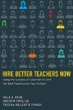 Hire Better Teachers Now: Using the Science of Selection to Find the Best Teachers for Your ...