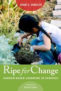 Ripe for Change : Garden-Based Learning in Schools