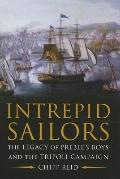 Intrepid Sailors : The Legacy of Preble's Boys and the Tripoli Campaign