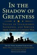 In the Shadow of Greatness : Voices of Leadership, Sacrifice, and Service from America's Lon...