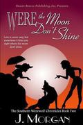 Southern Werewolf Chronicle Book Two : Were the Moon Don't Shine
