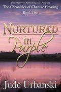 Chronicles of Chanute Crossing Book Two : Nurtured in Purple