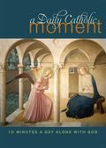Daily Catholic Moment : Ten Minutes a Day Alone with God