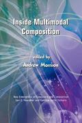 Inside Multimodal Composition (New Dimensions in Computers and Composition)