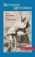 Between Histories : Art's Dilemmas and Trajectories