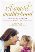 Set-Apart Motherhood : Reflecting Joy and Beauty in Family Life