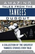 Amazing Tales from the Yankees Dugout : A Collection of the Greatest Yankees Stories Ever Told