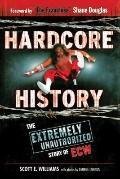 Hardcore History : The Extremely Unauthorized Story of ECW