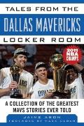 Tales from the Dallas Mavericks Locker Room : A Collection of the Greatest Mavs Stories Ever...