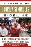 Tales from the Florida State Seminoles Sideline: A Collection of the Greatest Seminoles Stor...
