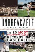 Unbreakable : The Twenty-Five Most Unapproachable Records in Baseball