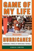 Game of My Life Miami Hurricanes : Memorable Stories of Hurricanes Football