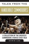 Tales from the Vanderbilt Commodores : A Collection of the Greatest Commodore Stories Ever Told