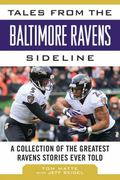 Tales from the Baltimore Ravens Sideline : A Collection of the Greatest Ravens Stories Ever ...
