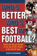 Who�s Better, Who�s Best in Football? : Setting the Record Straight on the Top 65 NFL Player...