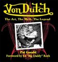 Von Dutch : The Art, the Myth, the Legend