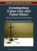 Investigating Cyber Law and Cyber Ethics : Issues, Impacts and Practices