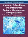 Cases on E-Readiness and Information Systems Management in Organizations : Tools for Maximiz...