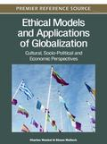 Ethical Models and Applications of Globalization : Cultural, Socio-Political and Economic Pe...