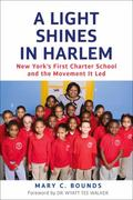 Light Shines in Harlem : The Inside Story of New York's First Charter School and the Movemen...