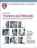 Harvard Medical School Vitamins and Minerals: Choosing the nutrients you need to stay health...