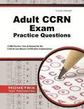 Adult CCRN Exam Practice Questions : CCRN Practice Tests and Review for the Critical Care Nu...