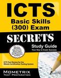ICTS Basic Skills (300) Exam Secrets Study Guide : ICTS Test Review for the Illinois Certifi...