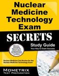 Nuclear Medicine Technology Exam Secrets Study Guide : ARRT Test Review for the Nuclear Medi...