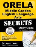 ORELA Middle Grades English Language Arts Secrets Study Guide : ORELA Test Review for the Or...