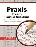 Praxis Exam Practice Questions : Praxis Practice Tests and Review for the Praxis I PPST Pre-...